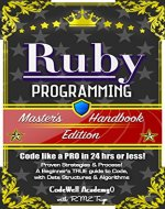 Ruby: Programming, Master's Handbook: A TRUE Beginner's Guide! Problem Solving, Code, Data Science,  Data Structures & Algorithms (Code like a PRO in 24 ... design, tech, perl, ajax, swift, python) - Book Cover