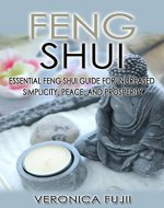 Feng Shui: Essential Feng Shui Guide For Increased Simplicity, Peace, and Prosperity (Feng Shui, Organization, Serenity) - Book Cover