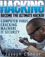 HACKING: Become The Ultimate Hacker - Computer Virus, Cracking, Malware, IT Security (Cyber Crime, Computer Hacking, How to Hack, Hacker, Computer Crime, Network Security, Software Security) - Book Cover