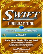 Swift: Programming, Master's Handbook:  A TRUE Beginner's Guide! Problem Solving, Code, Data Science,  Data Structures & Algorithms (Code like a PRO in ... mining, software, software engineering,) - Book Cover