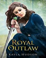 Royal Outlaw: (Royal Outlaw, Book 1)