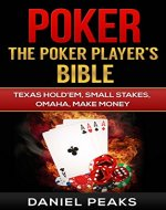 Poker: The Poker Player's Bible. Texas Hold'Em, Small Stakes, Omaha, Make Money (Poker Strategy, Gambling, Make Money Online, Real Grinders, Low Stakes, Card Counting, Poker Reads, Cash Games) - Book Cover