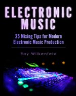 Electronic Music: 25 Mixing Tips for Modern Electronic Music Production - Book Cover