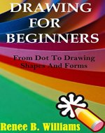 Drawing For Beginners: From Dot To Drawing Shapes And Forms - Book Cover