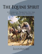 The Equine Spirit: Historical Tributes to the Horse, Mule and Donkey - Book Cover