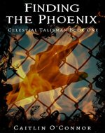 Finding the Phoenix (The Celestial Talisman Book 1) - Book Cover