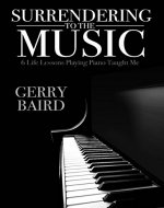 Surrendering to the Music: 6 Life Lessons Playing Piano Taught Me - Book Cover