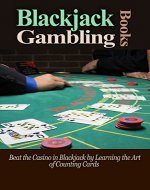 Blackjack: Counting Cards: Blackjack Gambling Books: Beat the Casino Games in the Blackjack Game by Learning the Gambling Strategy of Blackjack Card Counting ... Gambling Strategy, Blackjack Card Counting) - Book Cover