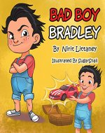 Children's book : Bad Boy Bradley. Bedtime story for kids, Early readers, Picture book for kids, Values, Kids book ages 3-8. Happy children books collection, book 3 - Book Cover