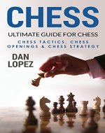 Chess: Ultimate Guide for Chess - Chess Tactics, Chess Openings & Chess Strategy - Book Cover