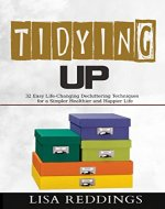 Tidying Up: 32 Easy Life-Changing Decluttering Techniques for a Simpler, Healthier and Happier Life - Book Cover