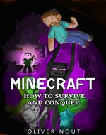 Minecraft: How to Survive and Conquer: Minecraft Handbook: Tips and Tricks. How to Survive in the World of Monsters and Adventures, Build Shelters and Find Food and Minerals - Book Cover