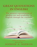 Great Quotations in English: The greatest concentration of wisdom wit and sensibility in English through the centuries - Book Cover
