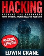 HACKING: Hacking Exposed! Hacking for Beginners - Hidden Incredible Hacking Tools You Must Know (Hacking Guide, Hacking 101, Computer Hacking, Hacking ... Python, Ethical Hacking, Web Hacking) - Book Cover