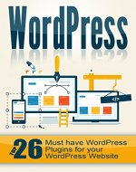 WordPress: Top 26 Must have WordPress Plugins for your WordPress Website - Book Cover