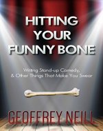 Hitting Your Funny Bone: Writing Stand-up Comedy, And Other Things That Make You Swear - Book Cover