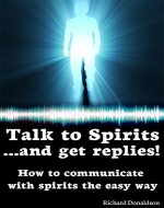Talk to Spirits... And Get Replies!: How to communicate with spirits the easy way - Book Cover