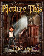 PICTURE THIS; A Witch's Hat: ( SHORT STORY WITH A TWIST OF HUMOR ) - Book Cover