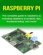 Raspberry Pi: The complete guide to raspberry pi, including raspberry pi projects, tips, troubleshooting, and more! - Book Cover