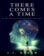 There Comes a Time: A Science Fiction Collection - Book Cover