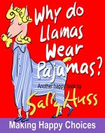 Children's Books: WHY DO LLAMAS WEAR PAJAMAS? (Adorable Rhyming Bedtime Story/Picture Book with All Kinds of Animals Wearing Silly Outfits, About Happy Choices, for Beginner Readers, Ages 2-7) - Book Cover
