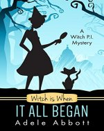 Witch Is When It All Began (A Witch P.I. Mystery Book 1) - Book Cover