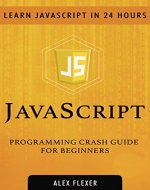 JavaScript: JavaScript Programming Crash Guide For Beginners - Learn JavaScript In 24 HOURS. (web development) - Book Cover