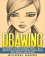 Drawing: Drawing for Beginners- Drawing Like a Pro in Less than an Hour with just Pencil and Paper - Book Cover