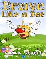 Brave Like a Bee (Bedtime Stories for Children Ages 3-5) - Book Cover