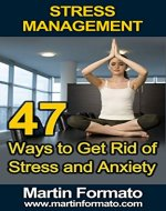 STRESS MANAGEMENT: 47 Ways to Get Rid of Stress and...
