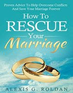 Marriage: How To Rescue Your Marriage: Proven Advice To Help Overcome Conflicts And Save Your Marriage Forever (Marriage, Relationships, Marriage Advice, Saving Your Marriage) - Book Cover