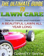 Landscaping: The Guide to Landscaping, Lawn care, and Creating a Beautiful Lawn: (landscaping 101, lawn care) - Book Cover