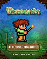 Terraria: The Essential Guide (Unofficial Terraria Handbook and Walkthrough) - Book Cover