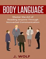Body Language: Master the Art of Reading Anyone Through Nonverbal Communication - Book Cover