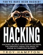 Hacking: Hacking Secrets for Rookie Hackers, The Greatest Ideas you Need to Know in Computer Security.: Hacking, Computer Hacking, Python, how to hack, Penetration Testing, Basic security - Book Cover