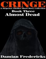 Cringe-Almost Dead: A Suspense Thriller Short Story Collection - Book Cover