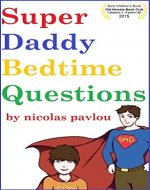 Super Daddy Bedtime Questions: An illustrated Super Bedtime Story for Super Daddies and their Super Sons... - Book Cover