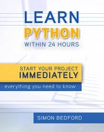 Python: Learn Python within 24 Hours- Start Your Project Immediately: Everything You Need to Know About Python - Book Cover