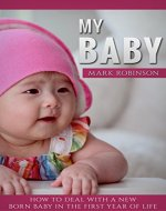 My Baby: How to Handle a Newborn in the First Year of Life - Book Cover