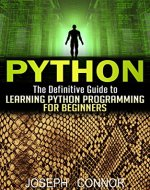 Python: The Definitive Guide to Learning Python Programming for Beginners (Computer Programming for Beginners, Python Programming, Practical Programming, Coding, Data Analysis, Functional Analysis) - Book Cover