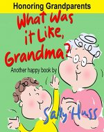 Children's Books: WHAT WAS IT LIKE, GRANDMA? (Adorable, Rhyming Bedtime Story/Picture Book for Beginner Readers About Appreciating Grandparents and Their Times, Ages 2-8) - Book Cover
