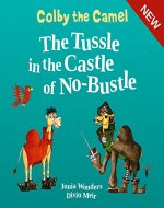 Colby the Camel: The Tussle in the Castle of No-Bustle - Book Cover