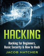 Hacking:  Hacking For Beginners and Basic Security: How To Hack (Hackers, Computer Hacking, Computer Virus, Computer Security, Computer Programming) - Book Cover