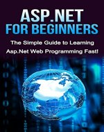 ASP.NET For Beginners: The Simple Guide to Learning ASP.NET Web Programming Fast! - Book Cover
