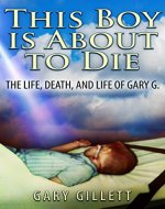 This Boy Is About To Die: The Life, Death, and Life of Gary G. - Book Cover