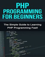 PHP Programming For Beginners: The Simple Guide to Learning PHP Fast! - Book Cover