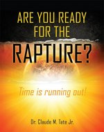 ARE YOU READY FOR THE RAPTURE?: Time is running out! - Book Cover
