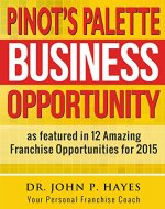Pinot's Palette Business Opportunity: As featured in 12 Amazing Franchise Opportunities (Franchise Business Ideas Book 7) - Book Cover