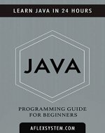 JAVA: Java Programming Guide – Learn Java In 24 hours or less