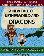 Minecraft Diary Books: A Tale of Netherworld and Dragons: Unofficial Minecraft Book For Kids - Book Cover